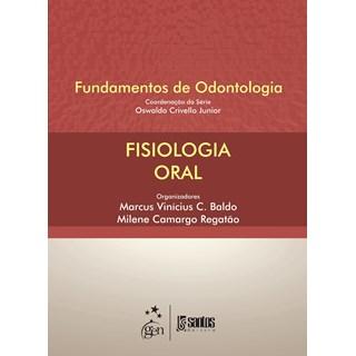 Livro - Fisiologia Oral - Série Fundamentos de Odontologia - Baldo