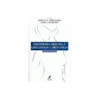 Livro - Fisioterapia Aplicada à Ginecologia e Obstetrícia - Stephenson