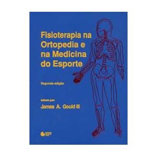 Livro - Fisioterapia na Ortopedia e na Medicina do Esporte - Gould III ***