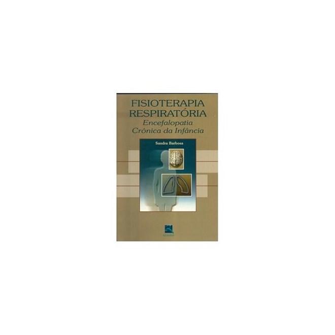 Livro - Fisioterapia Respiratória - Encefalopatia Crônica da Infância - Barbosa