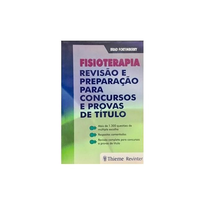 Livro - Fisioterapia - Revisão e Preparação para Concursos e Provas de Título - Fortinberry
