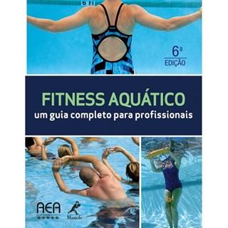 Livro - Fitness Aquático - Um Guia Completo para Profissionais - Aquatic Exercise Association (AEA)