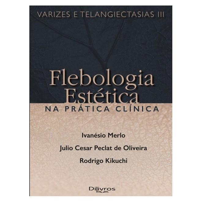 Livro - Flebologia Estética na Prática Clinica Varizes Telangiectasias III - Merlo