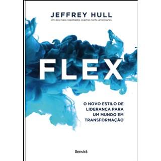Livro - Flex - O Novo Estilo de Liderança para um Mundo em Transformação - Hull