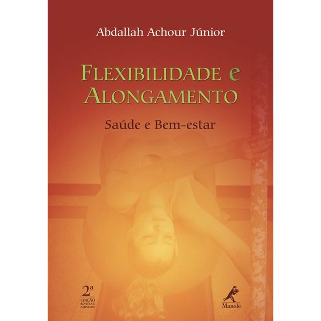 Livro - Flexibilidade e Alongamento Saúde e Bem-Estar - Achour Júnior
