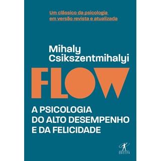 Livro Flow A Psicologia do Alto Desempenho e da Felicidade - Csikszentmihalyi - Objetiva