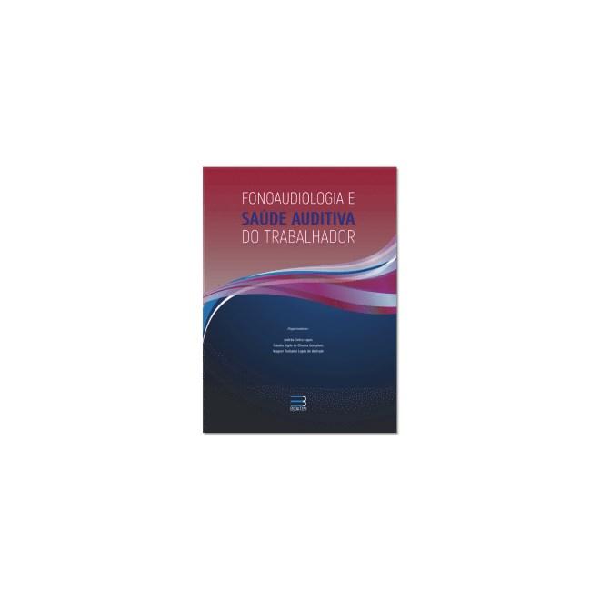 Livro - Fonoaudiologia e Saúde Auditiva do Trabalhador - Lopes