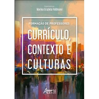 Livro -  Formação de Professores: Currículo, Contexto e Culturas  - Feldmann
