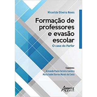 Livro -  Formação de Professores e Evasão Escolar: O Caso do Parfor  - Neves