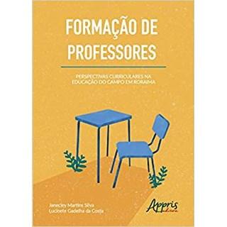 Livro - Formação de Professores: Perspectivas Curriculares na Educação do Campo em Roraima - Silva