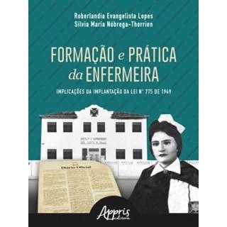 Livro - Formação e Prática da Enfermeira: Implicações da Implantação da Lei N° 775 de 1949 - Lopes