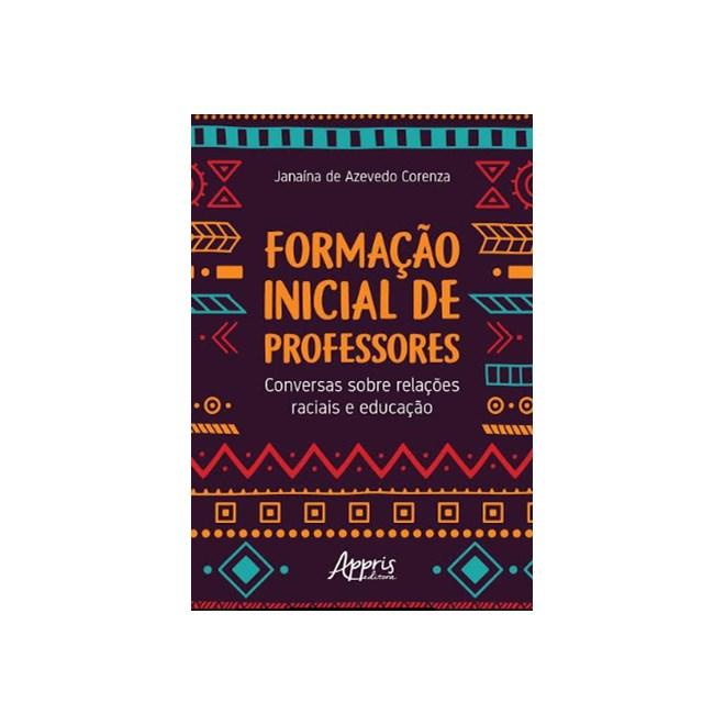 Livro -  Formação Inicial de Professores: Conversas Sobre Relações Raciais e Educação  - Corenza