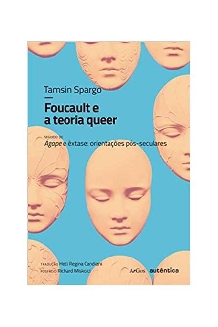Livro - Foucaut e a Teoria Queeer -  Seguido de Ágape e Êxtase - Orientações Pós-Seculares - Spargo