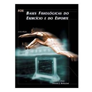 Livro - Fox - Bases Fisiológicas do Exercício e do Esporte - Foss