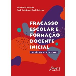 Livro  Fracasso Escolar e Formação Docente Inicial - Ferreira - Appris