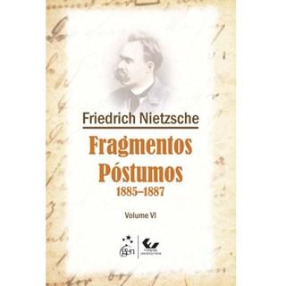 Livro - Fragmentos Póstumos 1885-1887 - Volume VI - NIETZSCHE