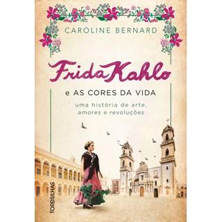 Livro Frida Kahlo e as Cores da Vida - Bernard - Tordesilhas