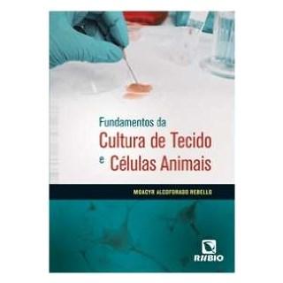 Livro Fundamentos da Cultura de Tecido e Células Animais - Rebello - Rúbio