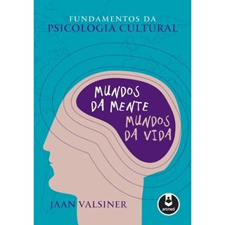 Livro - Fundamentos da Psicologia Cultural - Mundos da Mente, Mundos da Vida - Valsiner @@