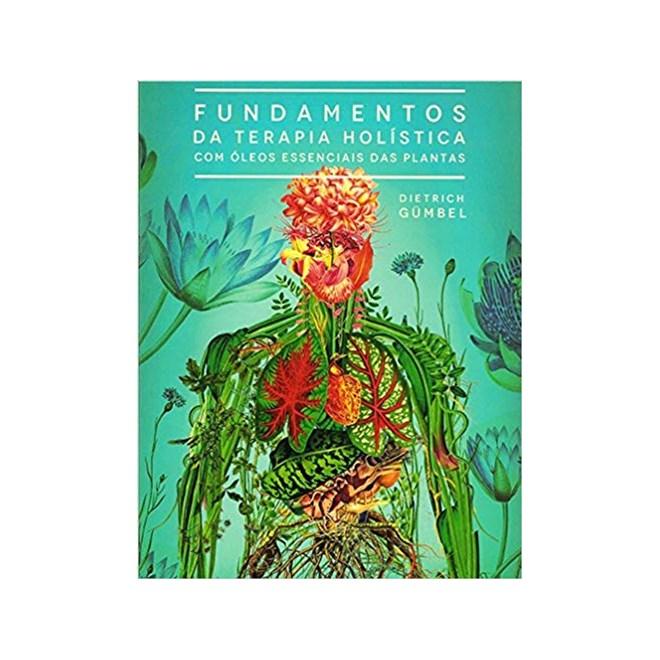 Livro - Fundamentos da Terapia Holística  com Óleos Essenciais das Plantas - Gumbel