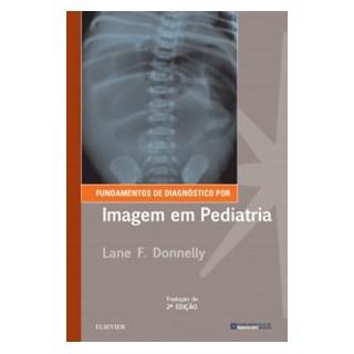 Livro - Fundamentos de Diagnóstico por Imagem em Pediatria - Donnelly