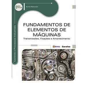 Livro - Fundamentos de Elementos de Máquinas - Transmissões, Fixações e Amortecimentos - Melconian