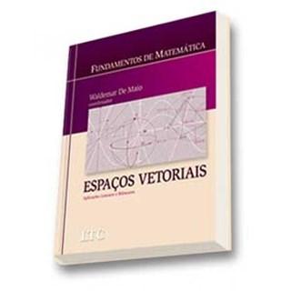 Livro - Fundamentos de Matemática - Espaços Vetoriais Aplicações Lineares e Bilineares - De Maio