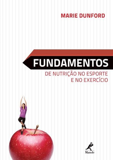 Livro - Fundamentos de Nutrição no Esporte e no Exercício - Dunford