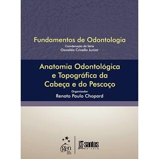 Livro - Fundamentos de Odontologia - Anatomia Odontológica e Topográfica da Cabeça e do Pescoço - Chopard