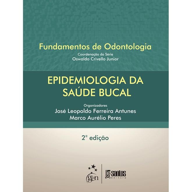 Livro - Fundamentos de Odontologia Epidemiologia da Saúde Bucal - Antunes