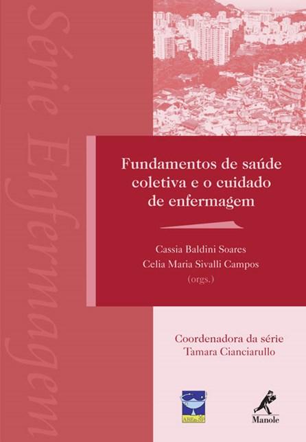 Livro - Fundamentos de Saude Coletiva e o Cuidado de Enfermagem - Série Enfermagem - Soares