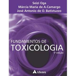 Livro Fundamentos de Toxicologia - Oga - Atheneu