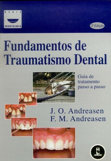 Livro - Fundamentos de Traumatismo Dental - Guia de Tratamento Passo a Passo - Andreasen