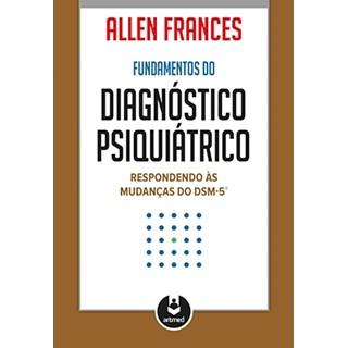 Livro - Fundamentos do Diagnóstico Psiquiátrico - Respondendo às Mudanças do DSM-5 - Frances @@