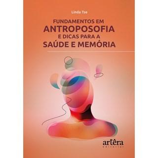 Livro Fundamentos em Antroposofia e Dicas Para a Saúde e Memória - Tsé - Appris