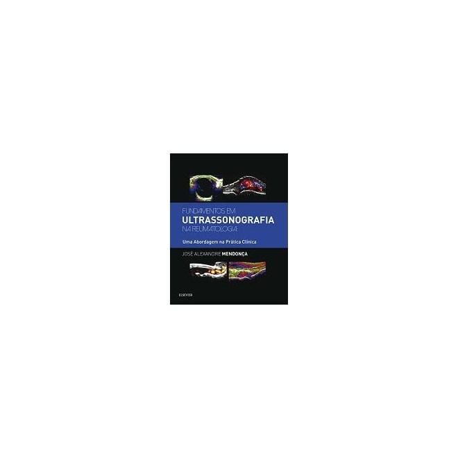 Livro - Fundamentos em Ultrassonografia na Reumatologia - Uma Abordagem Prática na Clinica - Mendonça