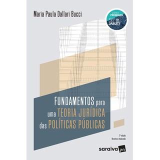 Livro Fundamentos Para uma Teoria Jurídica das Políticas Públicas - Bucci - Saraiva
