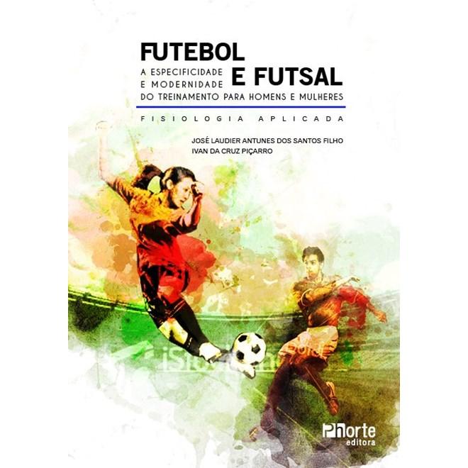 Livro - Futebol e Futsal - A Especialidade e Modernidade do Treinamento  para Homens e Mulheres f357b6ba29351
