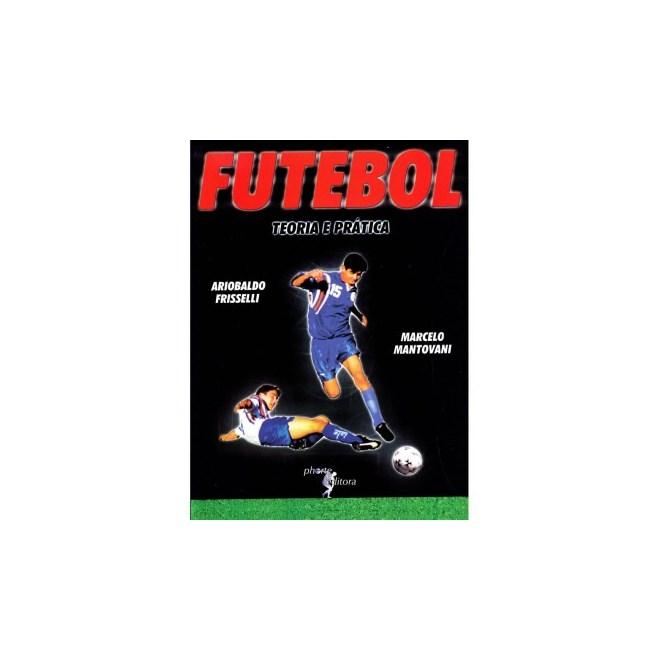 5645ad0ba4 Livro - Futebol  teoria e prática - Frisselli e Mantovani - Livraria ...
