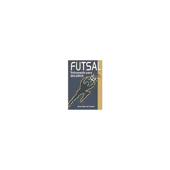 Livro - Futsal - Treinamento para Goleiros - Fonseca - Livraria Florence 639555db101ec