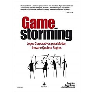 Livro - Gamestorming: Jogos Corporativivos para Mudar, Inovar e Quebrar Regras - Brown