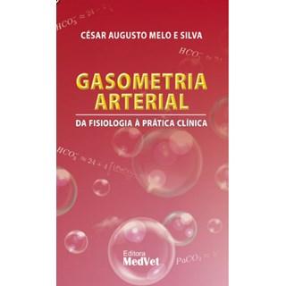 Livro Gasometria Arterial da Fisiologia à Prática Clínica - Silva - Medvet
