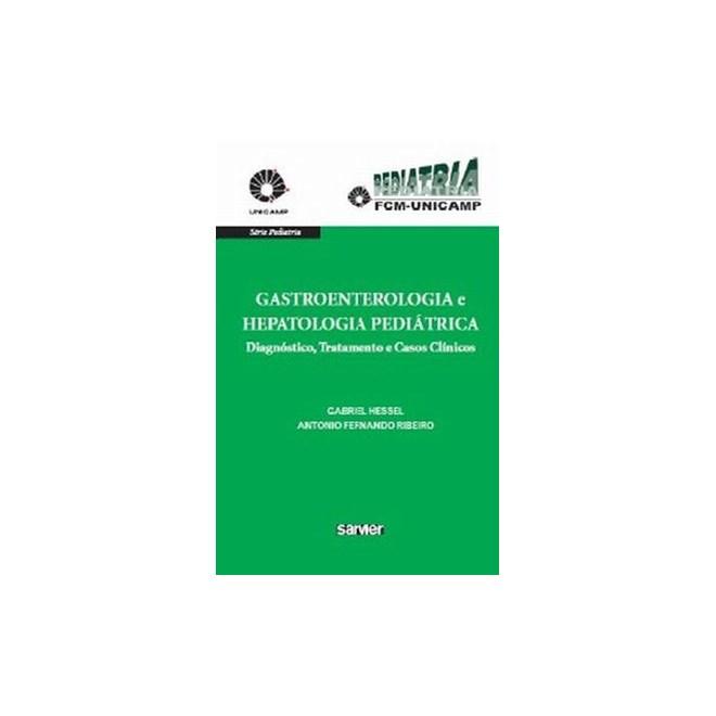 Livro - Gastroenterologia e Hepatologia Pediátrica - Diagnóstico, Tratamento e Casos Clínicos - Unicamp - Hessel***