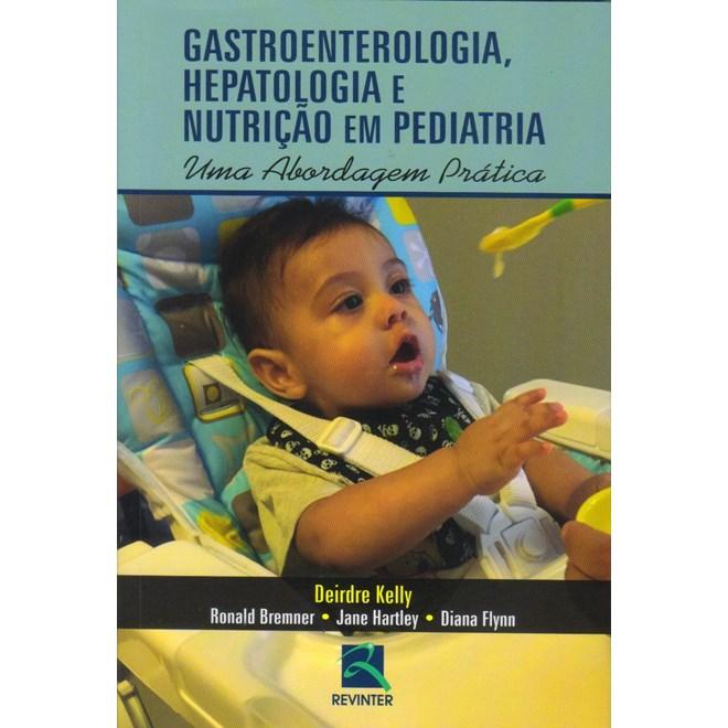 Livro - Gastroenterologia, Hepatologia e Nutrição em Pediatria - Uma Abordagem Prática - Kelly