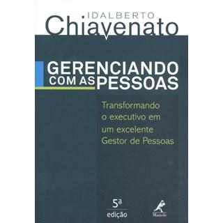 Livro - Gerenciando Com As Pessoas - Transformando o Executivo em um Excelente Gestor de Pessoas - Chiavenato