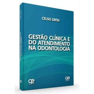 Livro - Gestão Clínica E Do Atendimento Na Odontologia - Orth