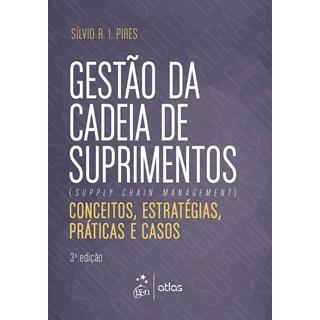 Livro - Gestão da Cadeia de Suprimentos - Conceitos, Estratégicas, Práticas e Casos - Pires