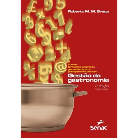 Livro - Gestão da Gastronomia - Custos, Formação de Preços, Gerenciamento e Planejamento do Lucro - Braga