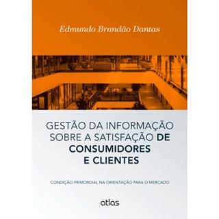 Livro - Gestão da Informação Sobre A Satisfação De Consumidores E Clientes - Dantas