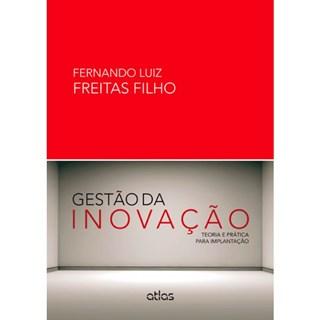 Livro - Gestão da Inovação: Teoria e Prática para Implantação - Freitas Filho